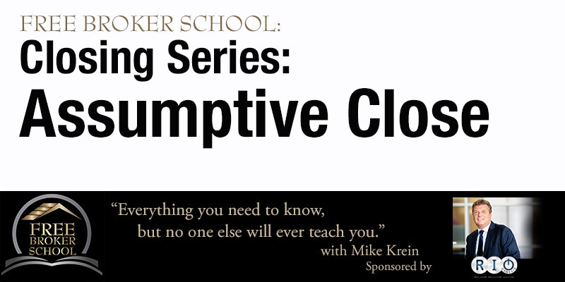 Free Broker School: Closing Series: Assumptive Close