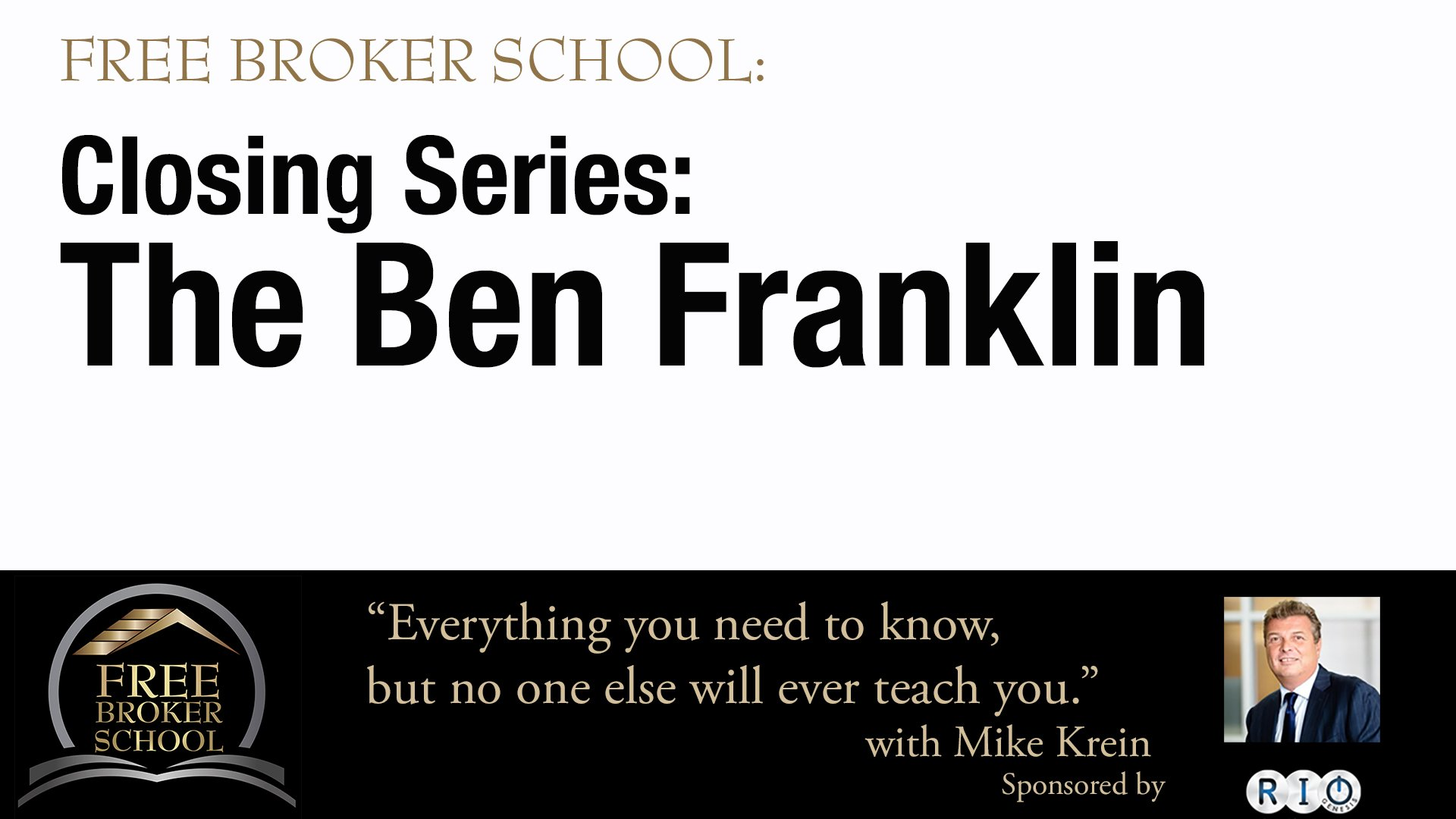 Free Broker School: Closing Series: The Ben Franklin