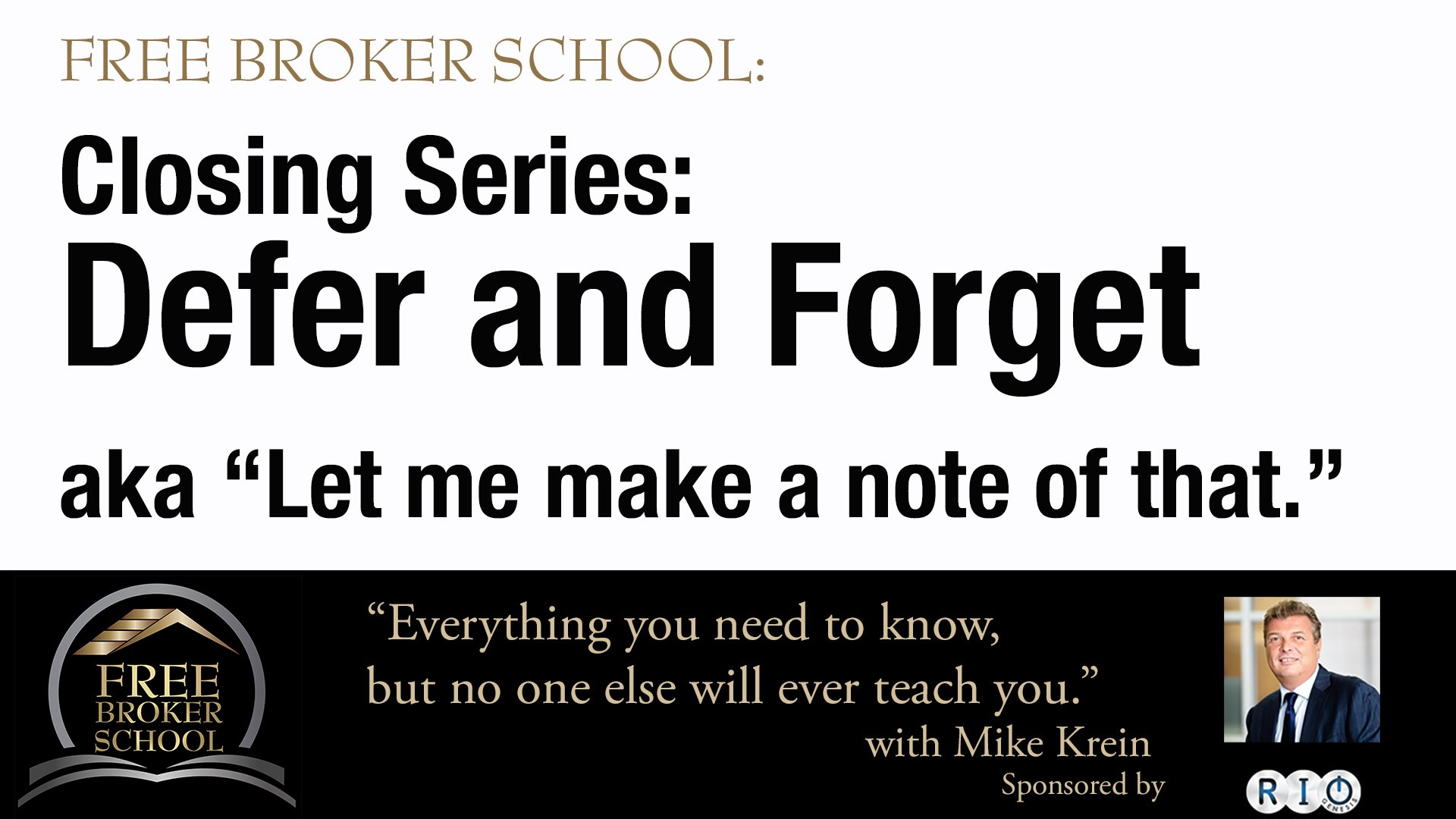 "Free Broker School: Closing Series: Defer and Forget aka ""Let me make a note of that."""