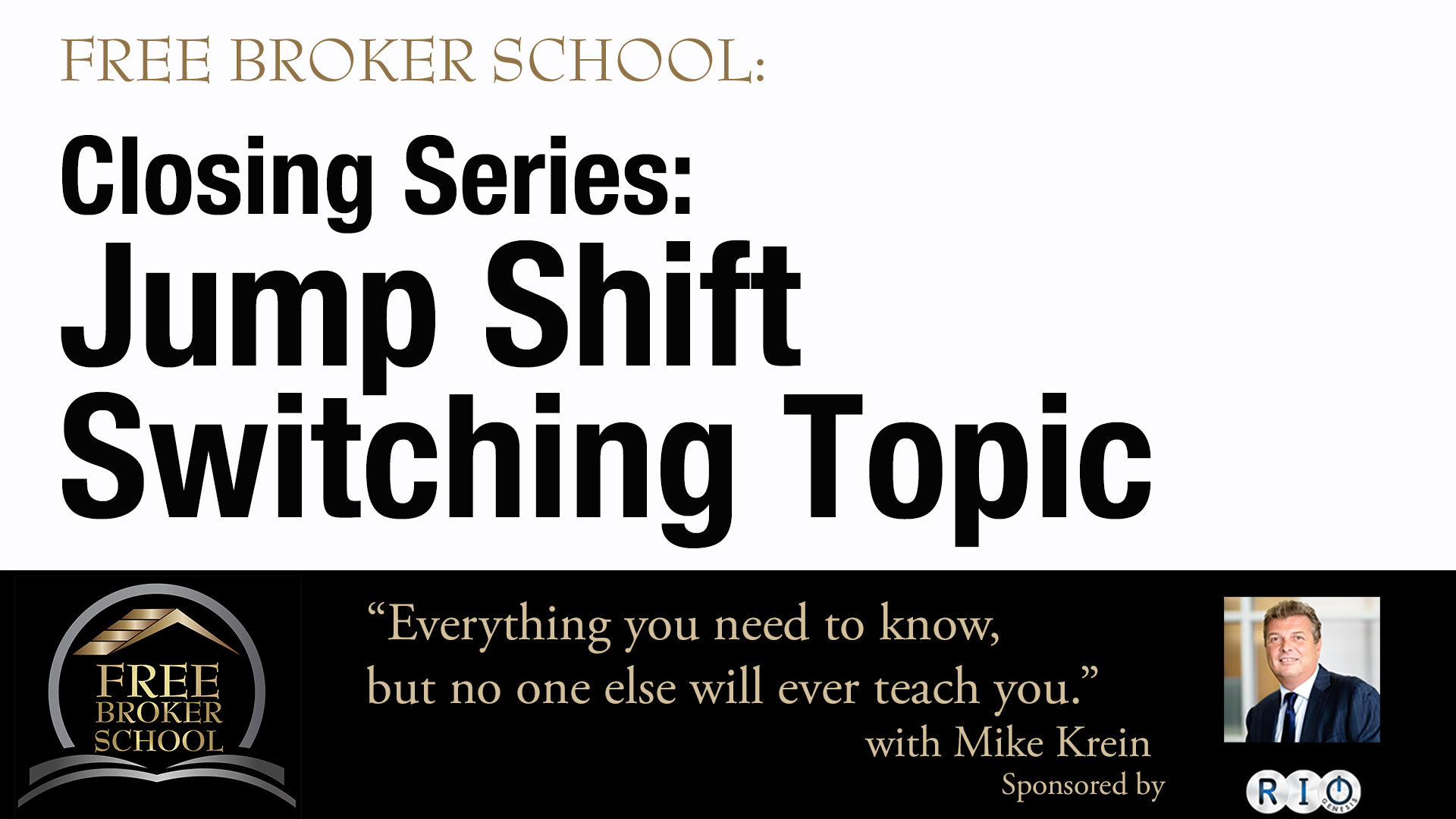 Free Broker School: Closing Series: Jump Shift Switching Topic