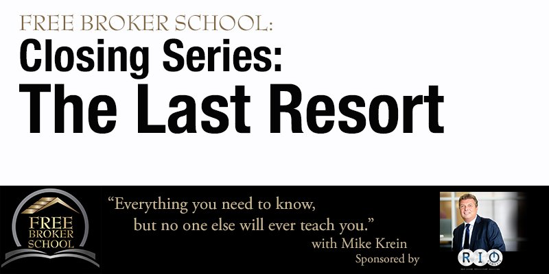 Free Broker School: Closing Series: The Last Resort