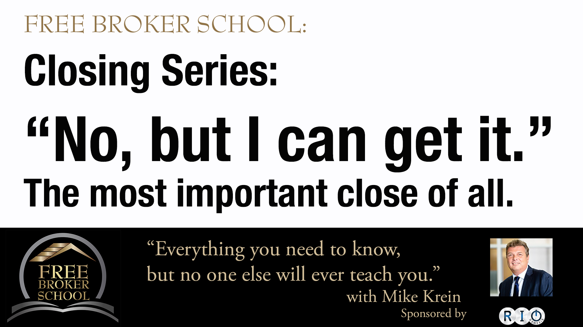 "Free Broker School: Closing Series: ""No, but I can get it."" The most important close of all."
