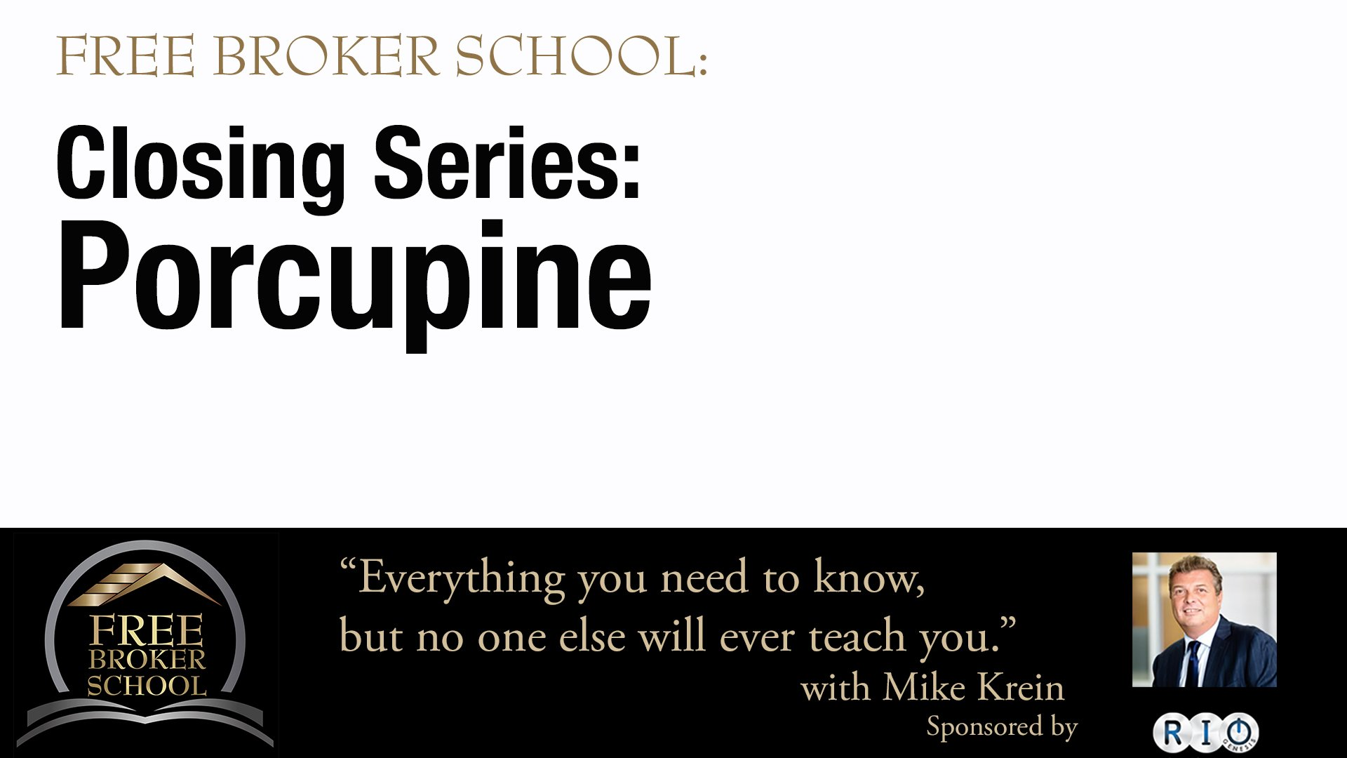 Free Broker School Sales Closing Series: Porcupine