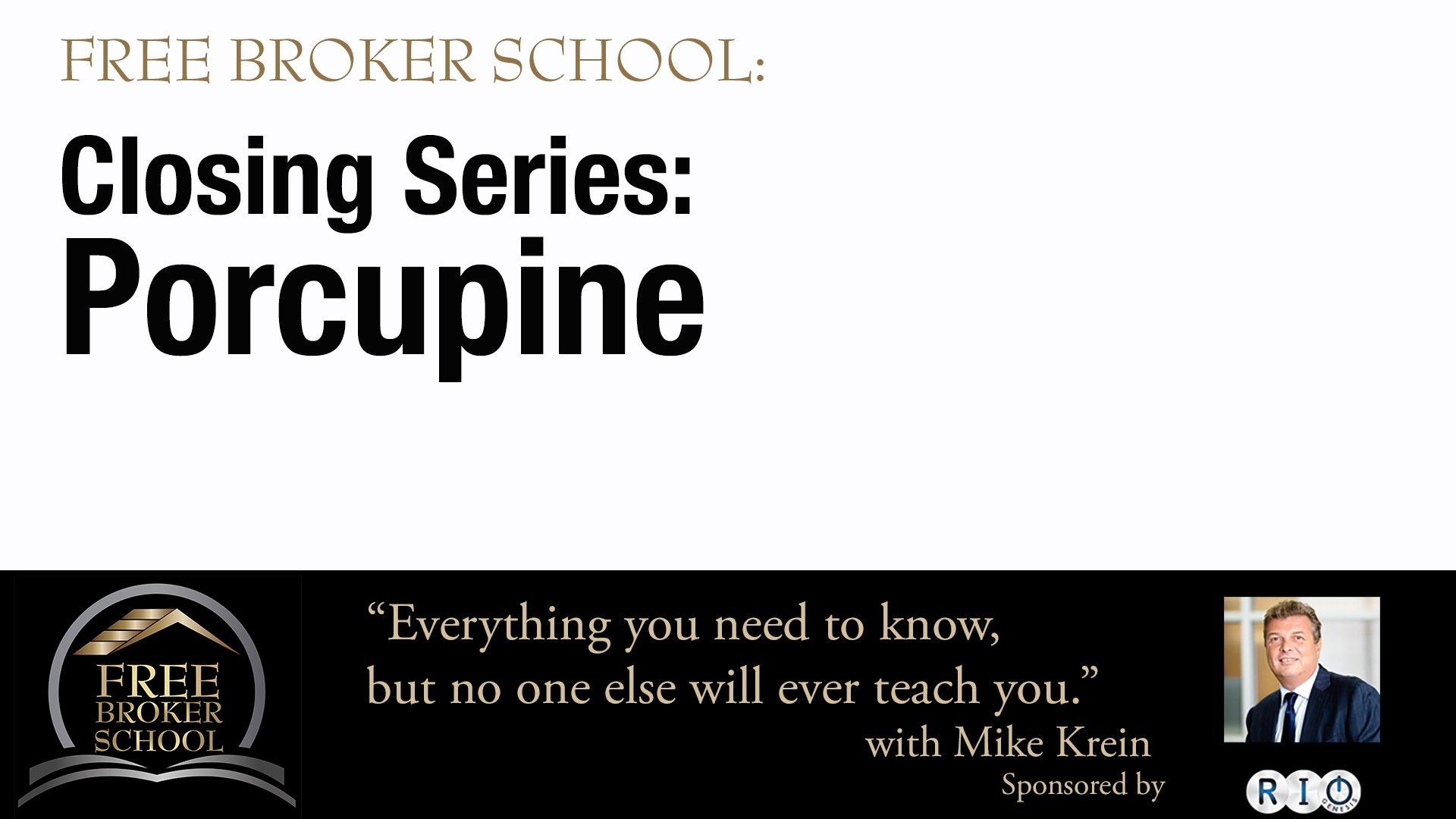 Free Broker School Sales Closing Series: Porcupine