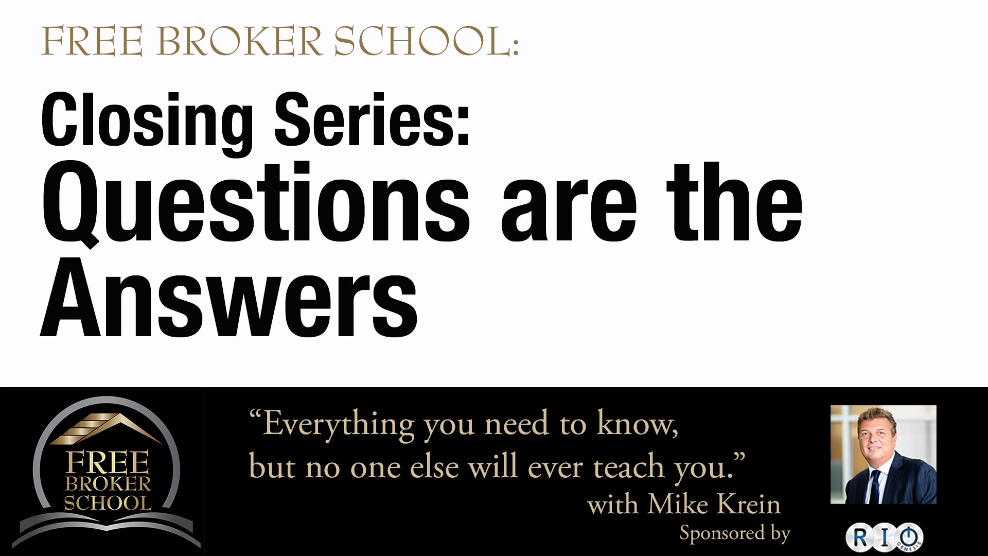 Free Broker School Sales Closing Series: Questions are the Answers