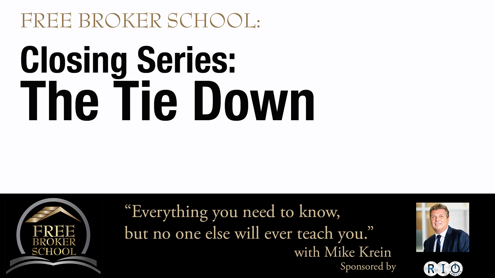 Free Broker School - Closing Series: The Tie Down