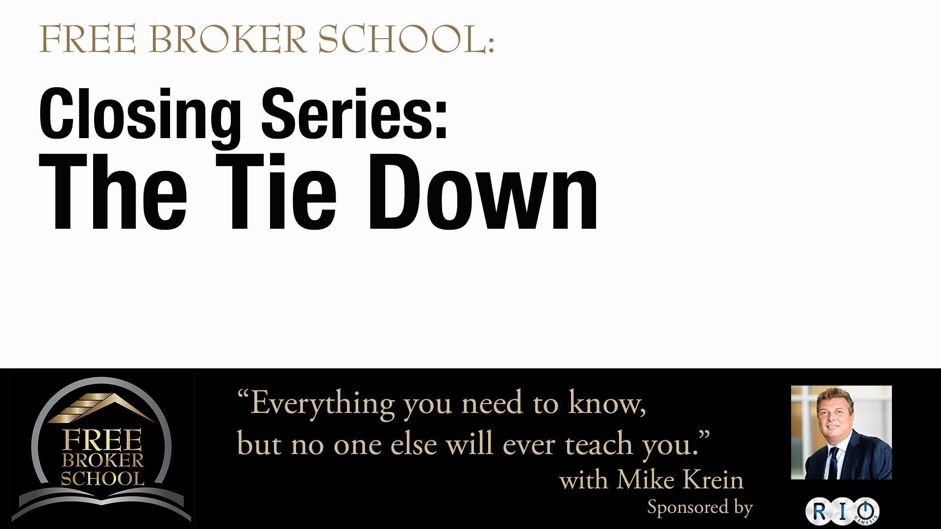 Free Broker School - Closing Series: The Tie Down