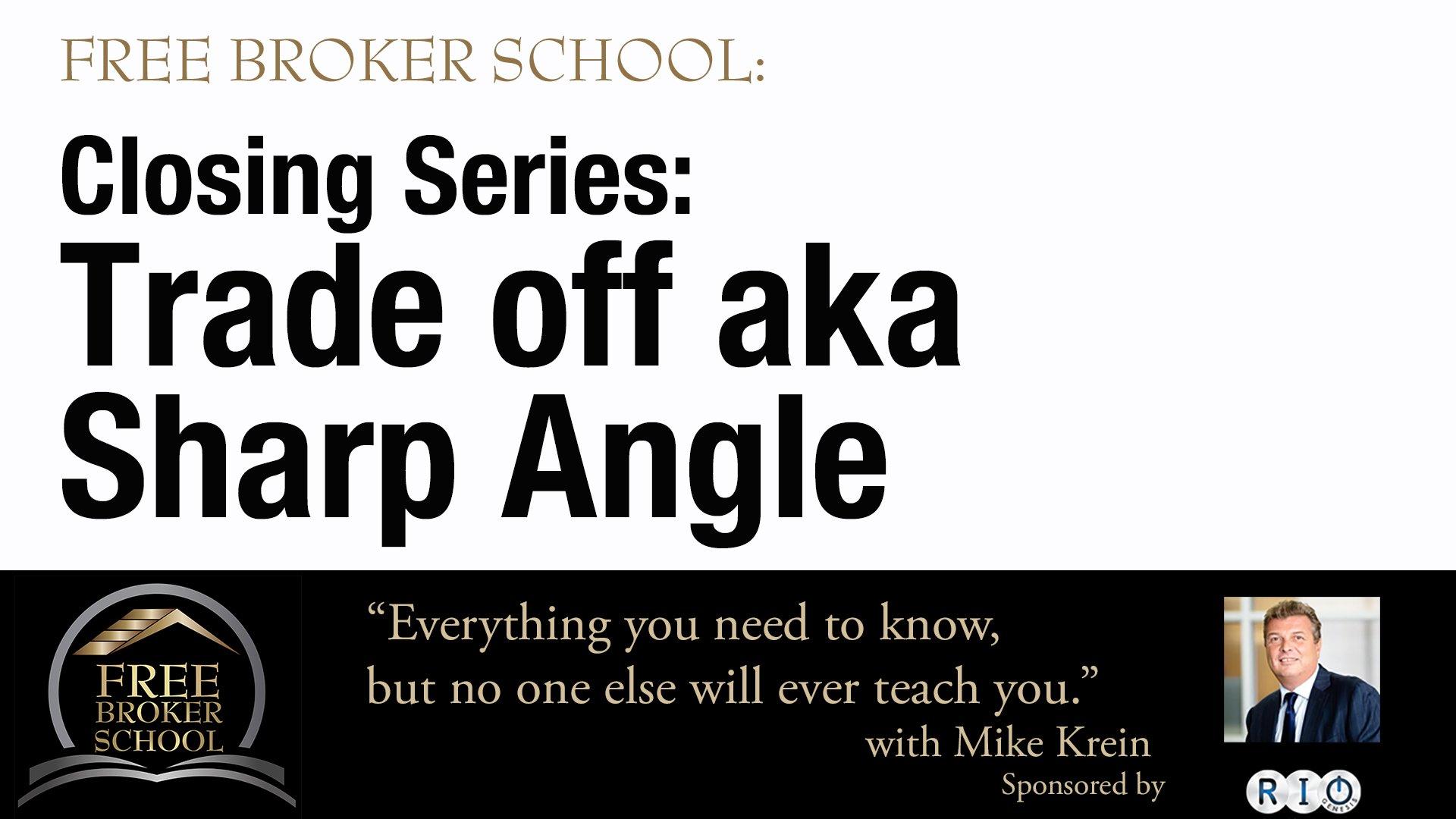 Free Broker School: Closing Series: Trade off aka Sharp Angle