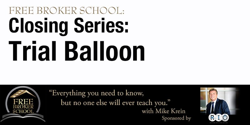 Free Broker School: Closing Series: Trial Balloon
