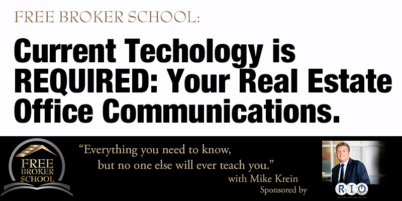 Free Broker School: Current Technology is REQUIRED: Your Real Estate Office Communications.