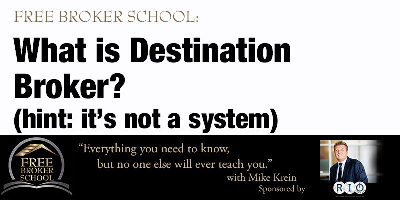 Free Broker School: What is Destination Broker? (hint: it's not a system)