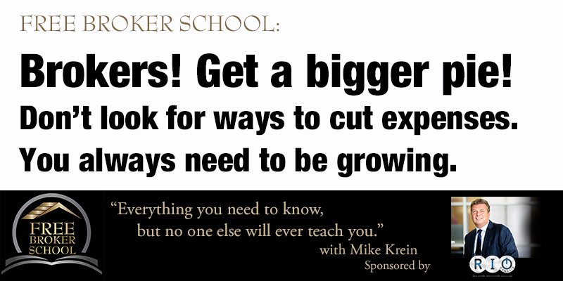 Free Broker School: Brokers! Get a bigger pie! Don't look for ways to cut expenses. You always need to be growing.