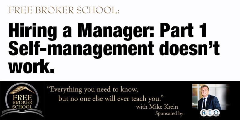 Free Broker School: Hiring a manager: Part 1 - Self-management doesn't work.