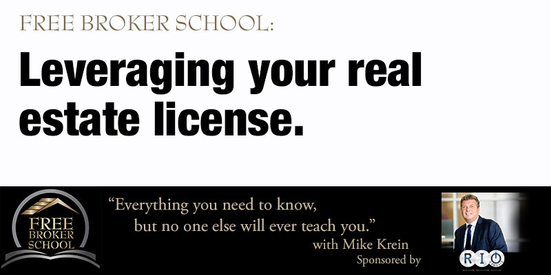 Free Broker School: Leveraging your real estate license.