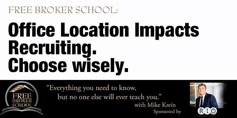 Free Broker School: Office Location Impacts Recruiting. Choose wisely.