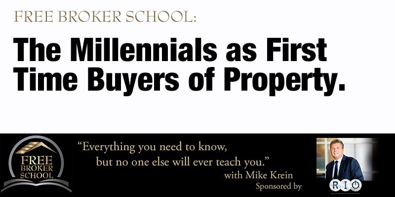 Free Broker School: The Millennials as First Time Buyers of Property.