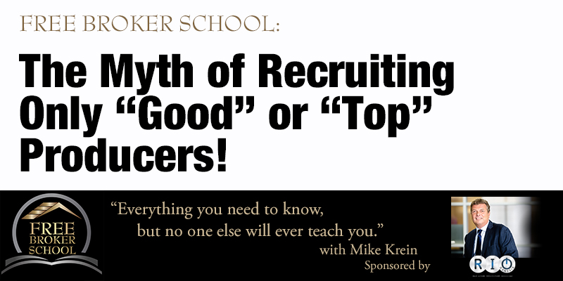 "Free Broker School: The Myth of Recruiting Only ""Good"" or ""Top"" Producers!"