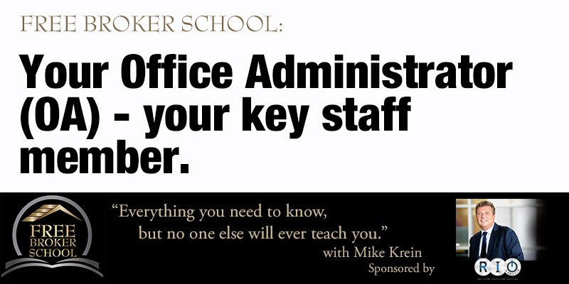 Free Broker School: Your Office Administrator (OA) - your key staff member.