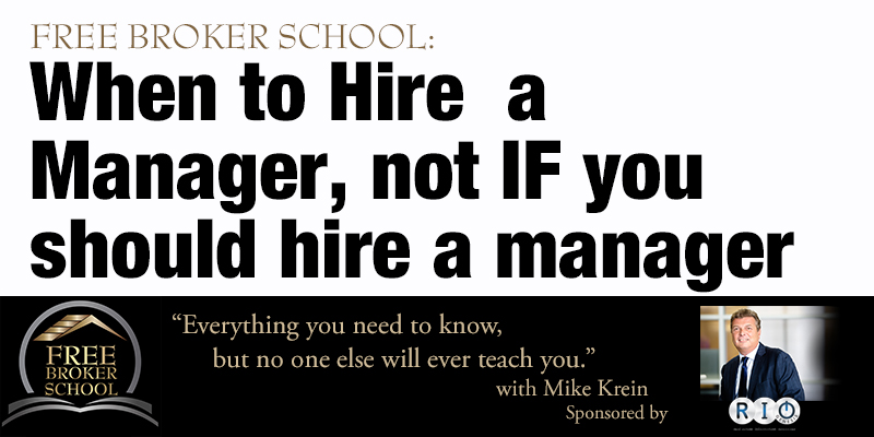 Free Broker School: When to Hire a Manager, not IF you should hire a manager