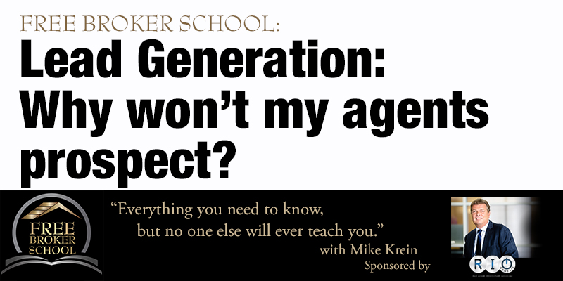 Free Broker School: Lead Generation: Why won't my agents prospect?