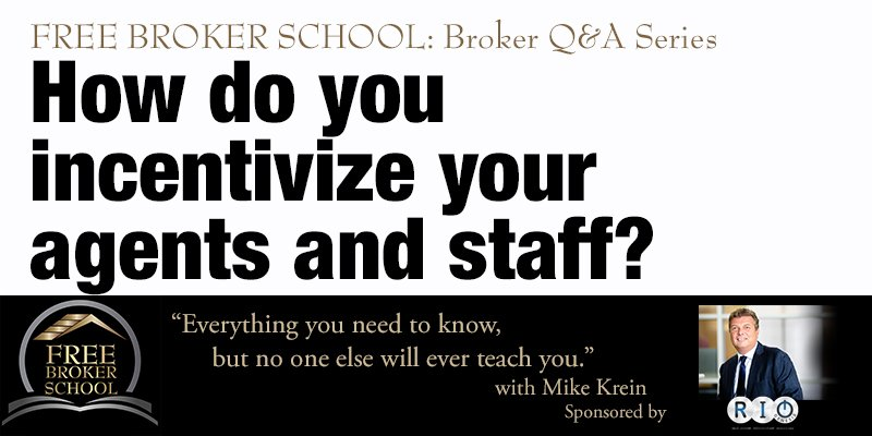 Free Broker School: How do you incentivize your agents and staff?