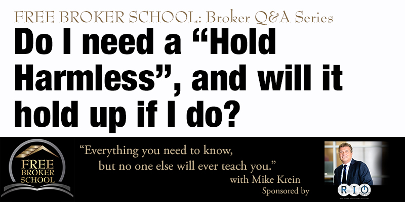 "Free Broker School: Do I need a ""Hold Harmless"", and will it hold up if I do?"