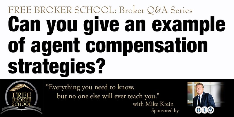 Free Broker School: Can you give an example of agent compensation strategies?