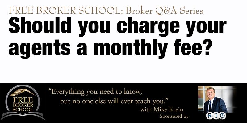 Free Broker School: Should you charge your agents a monthly fee?