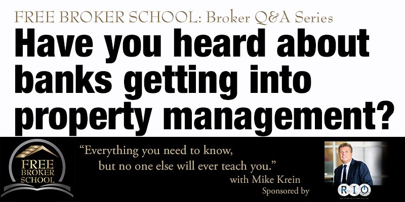 Free Broker School: Have you heard about banks getting into property management?