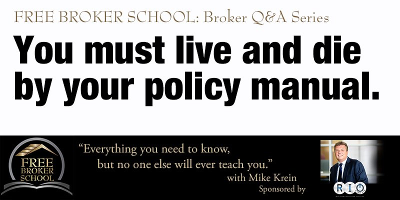 Free Broker School: You must live and die by your policy manual.