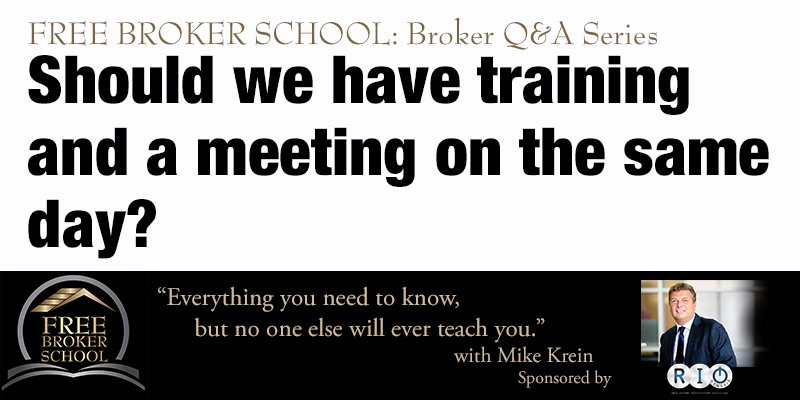 Free Broker School: Should we have training and a meeting on the same day?
