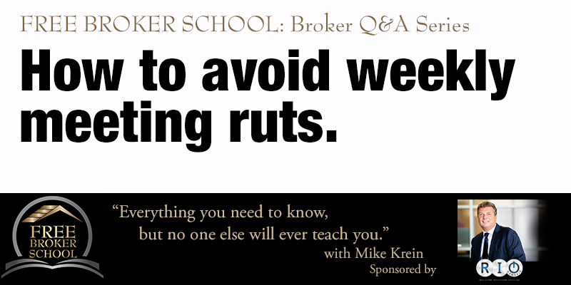 Free Broker School: How to avoid weekly meeting ruts
