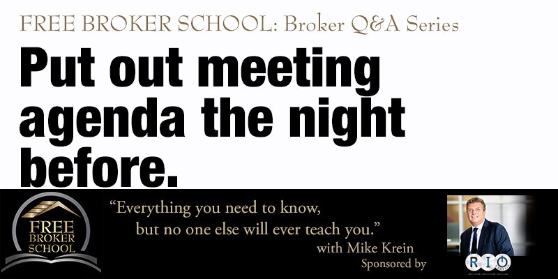 Free Broker School: Put out meeting agenda the night before.
