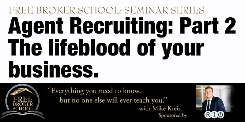Free Broker School: Agent Recruiting: Part 2 - The lifeblood of your business.