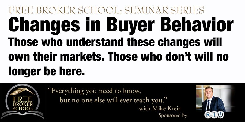 Free Broker School: Changes in Buyer Behavior - Those who understand these changes will own their markets. Those who don't will no longer be here.