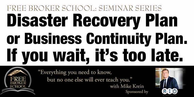 Free Broker School: Disaster Recovery Plan or Business Continuity Plan. If you wait, it's too late.