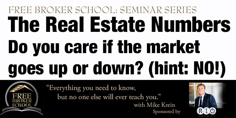Free Broker School: The Real Estate Numbers - Do you care if the market goes up or down? (hint: NO!)