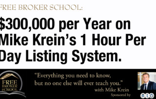 Free Broker School: $300,000 per year on Mike Krein's 1 Hour Per Day Listing System.