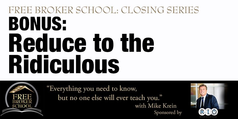 Bonus to the Free Broker School Closing Series: Reduce it to the Ridiculous