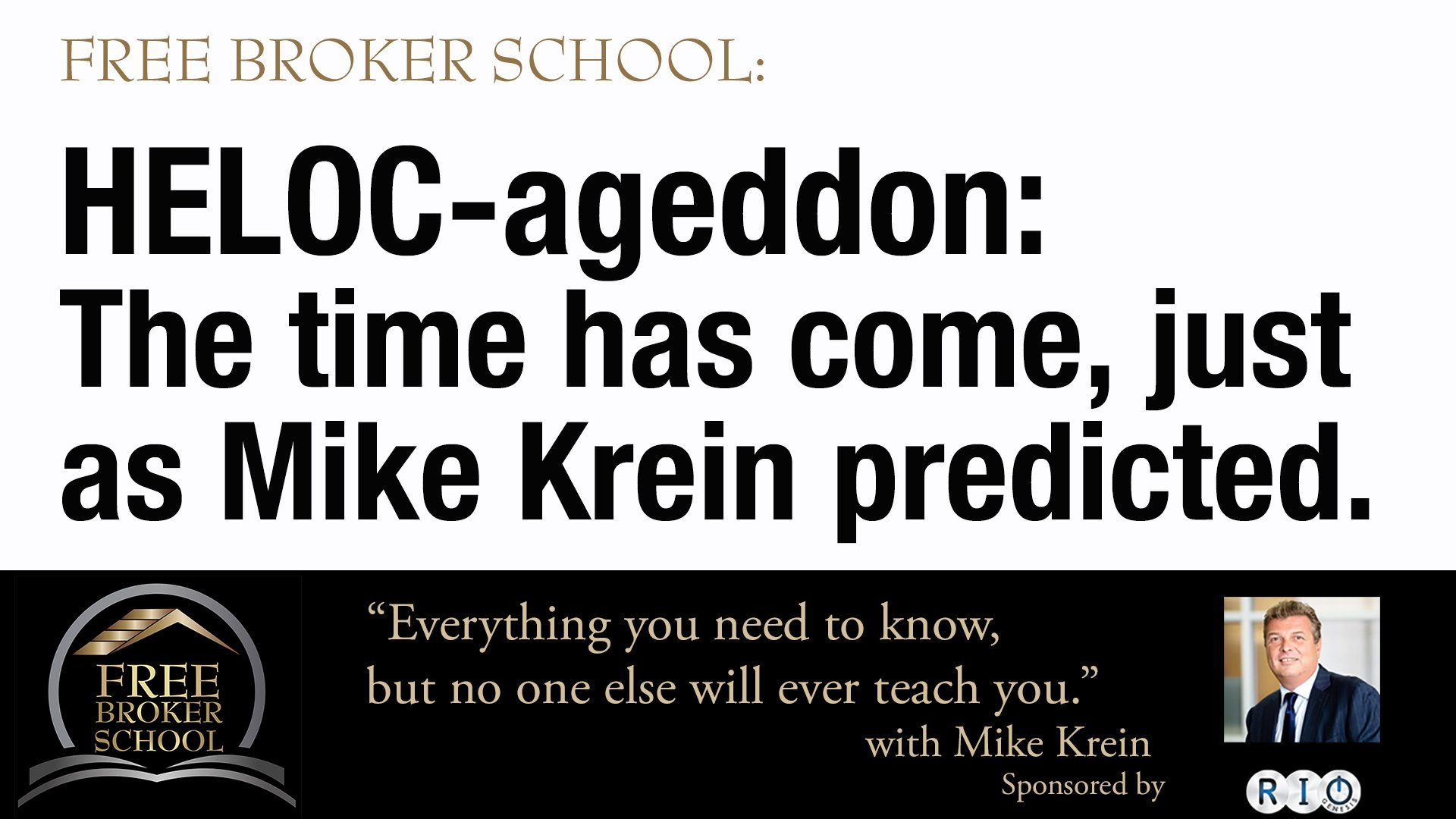 Free Broker School: HELOC-ageddon: The time has come, just as Mike Krein predicted.