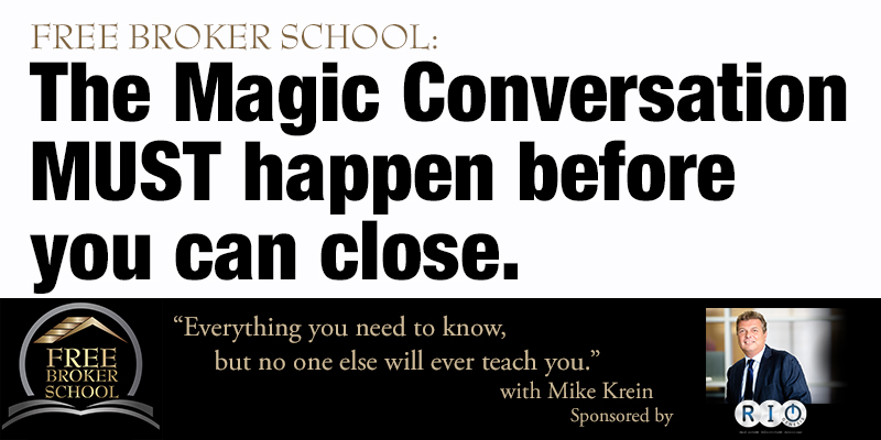 Free Broker School: The Magic Conversation MUST happen before you can close.