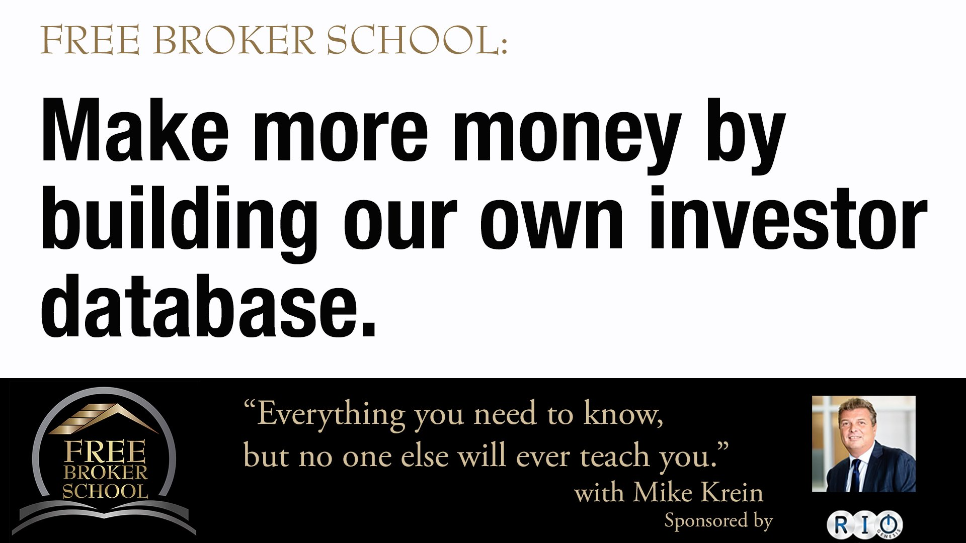 Free Broker School: Make more money by building out own investor database.