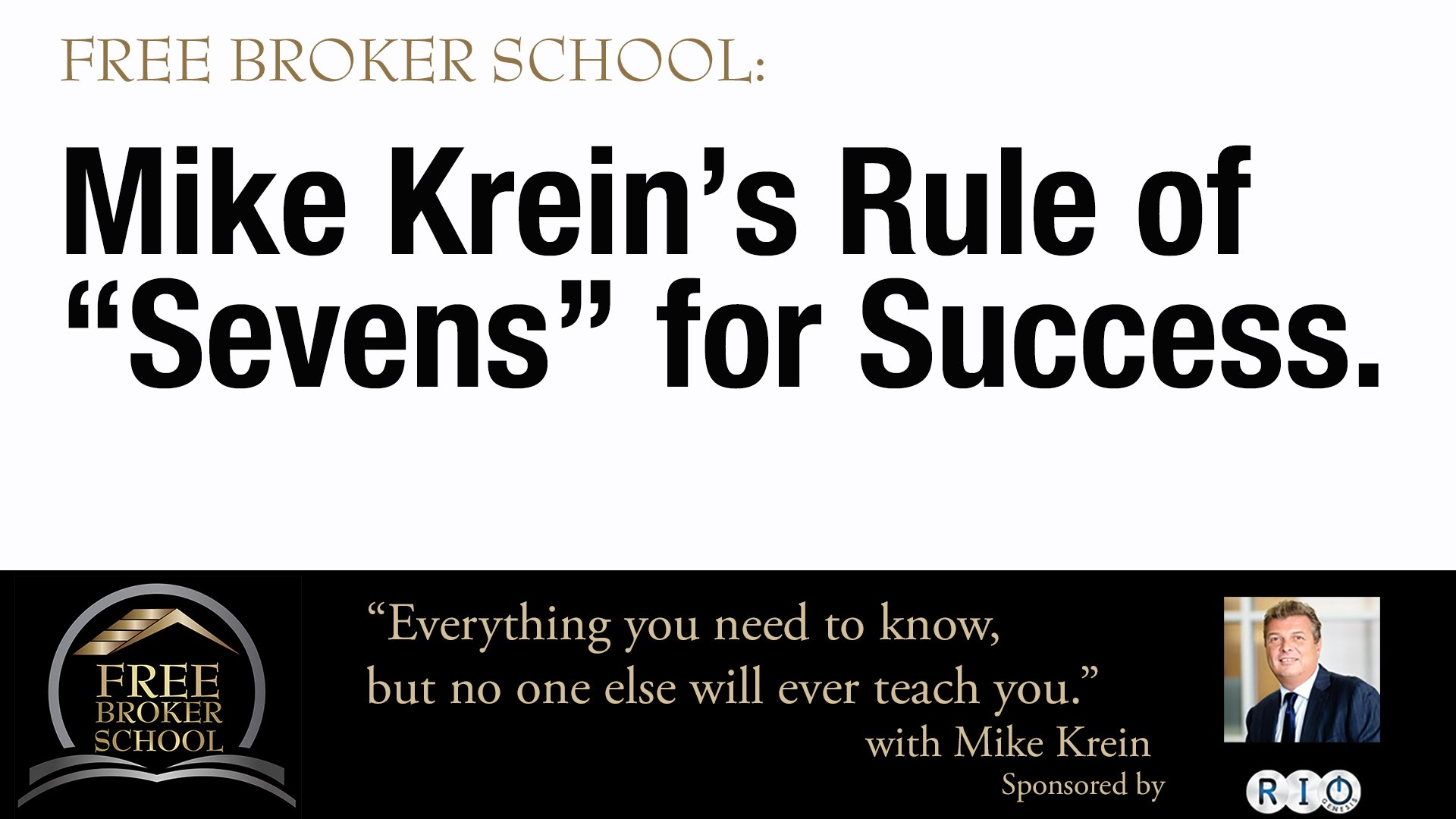 "Free Broker School: Mike Krein's Rule of ""Sevens"" for Success."