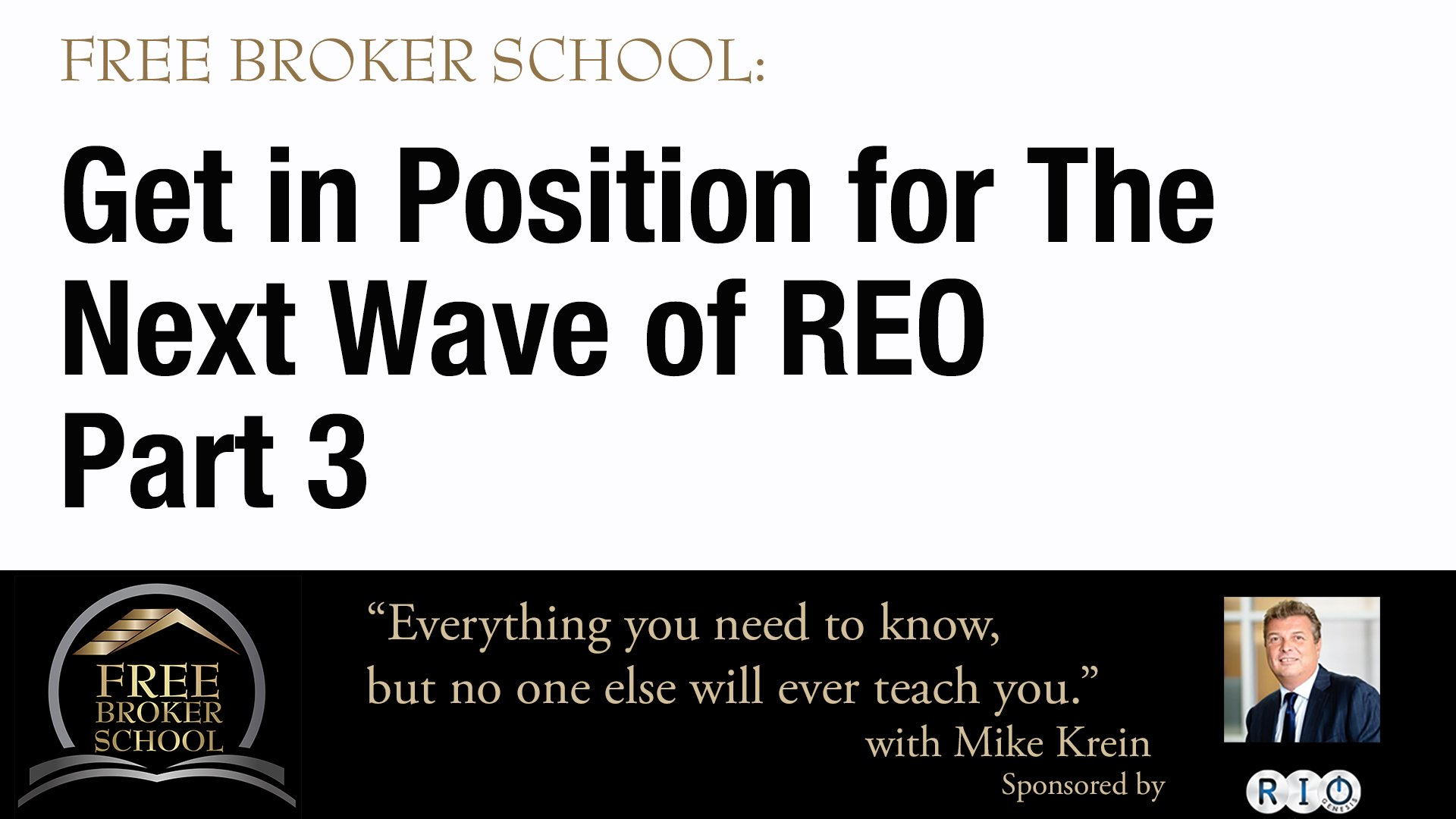 Free Broker School: Get in Position for the Next Wave of REO Part 3
